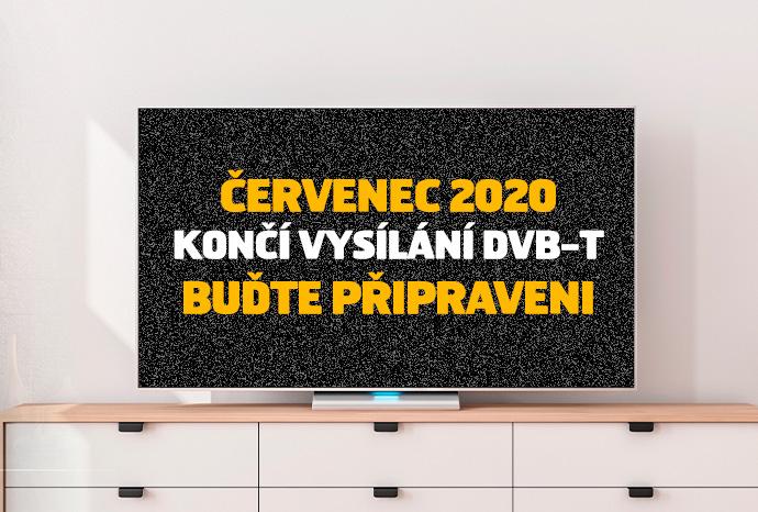 ČERVENEC 2020 KONČÍ VYSÍLÁNÍ DVB-T BUĎTE PŘIPRAVENI