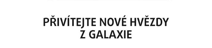PŘIVÍTEJTE NOVÉ HVĚZDY GALAXIE!