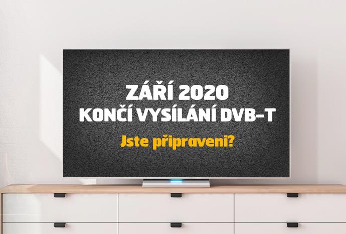 ZÁŘÍ 2020 KONČÍ VYSÍLÁNÍ DVB-T Jste připraveni?
